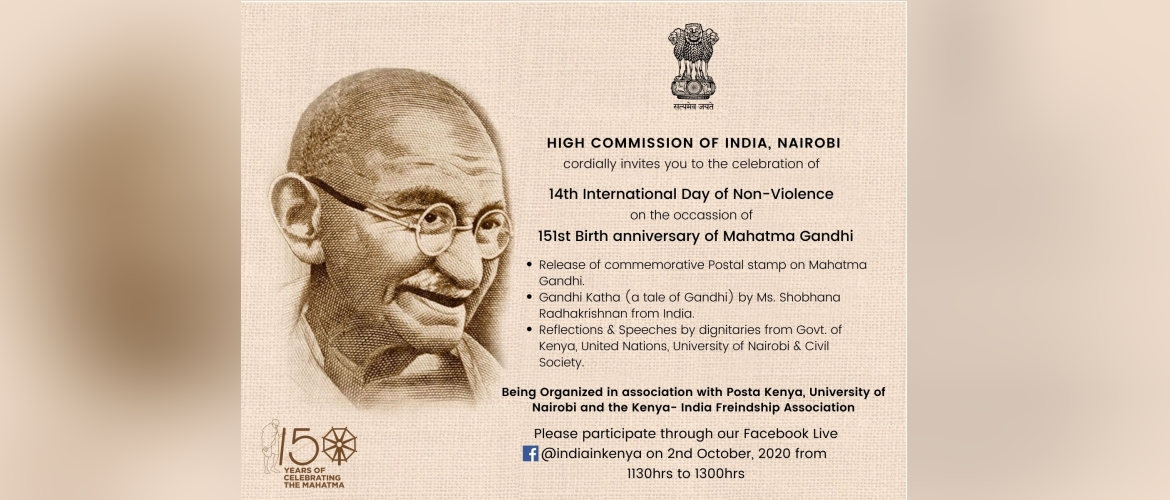 Please join us online celebration of 14<sup>th</sup> International Day of Non-Violence on the occasion of 151<sup>st</sup> Birth Anniversary of Mahatma Gandhi through our Facebook live @indiainkenya on 2<sup>nd</sup> October from 1130hrs to 1300hrs.